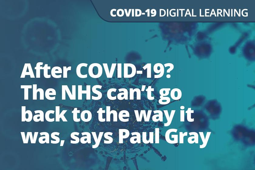 After COVID-19? The NHS can't go back to the way it was, says Paul Gray