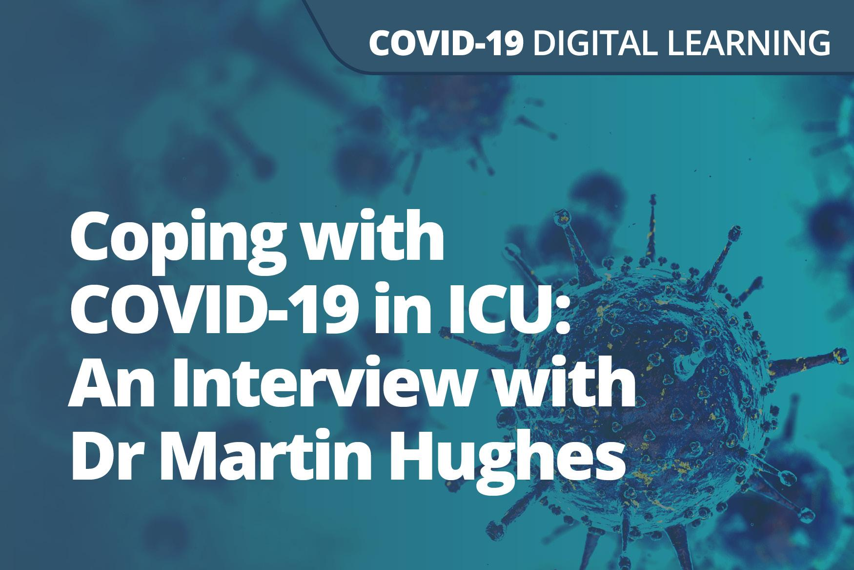 Coping with COVID-19 in ICU: An Interview with Dr Martin Hughes