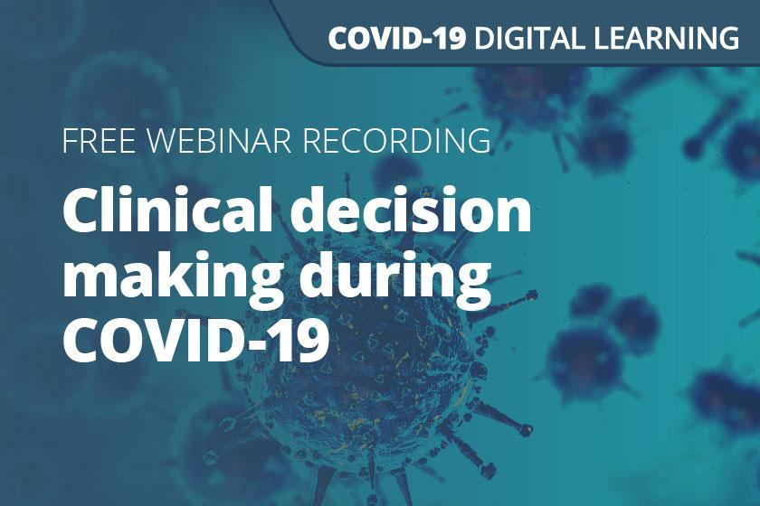 Clinical decision making during COVID-19