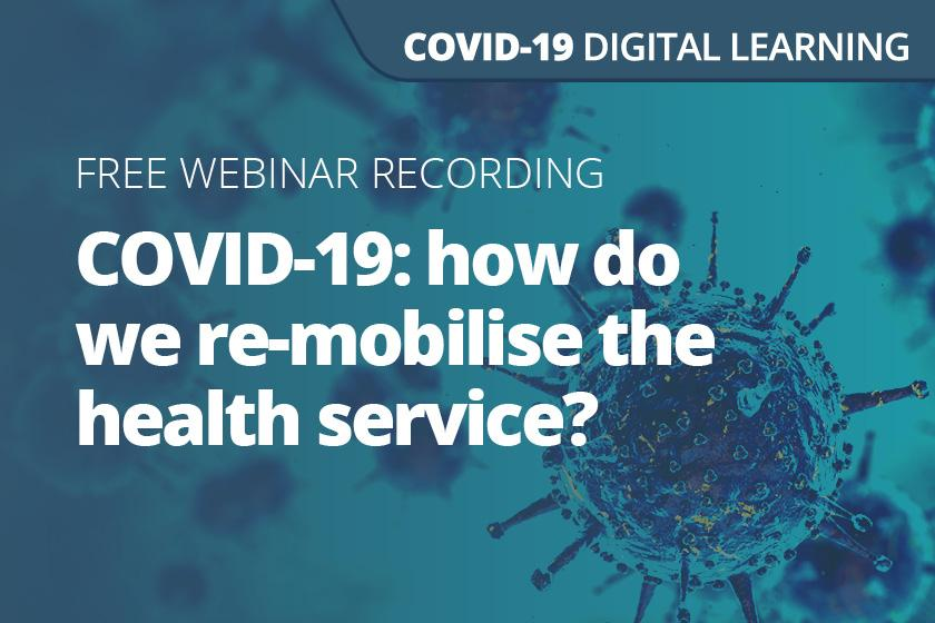 COVID-19: how do we re-mobilise the health service?