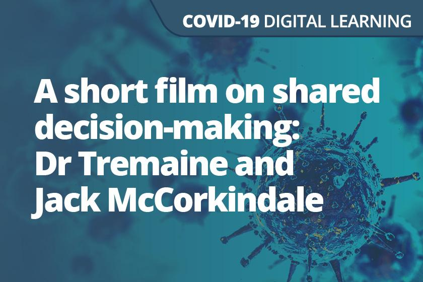 A Short Film on Shared Decision Making: Dr Tremaine and Jack McCorkindale