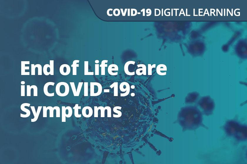 End of Life Care in COVID-19: Symptoms