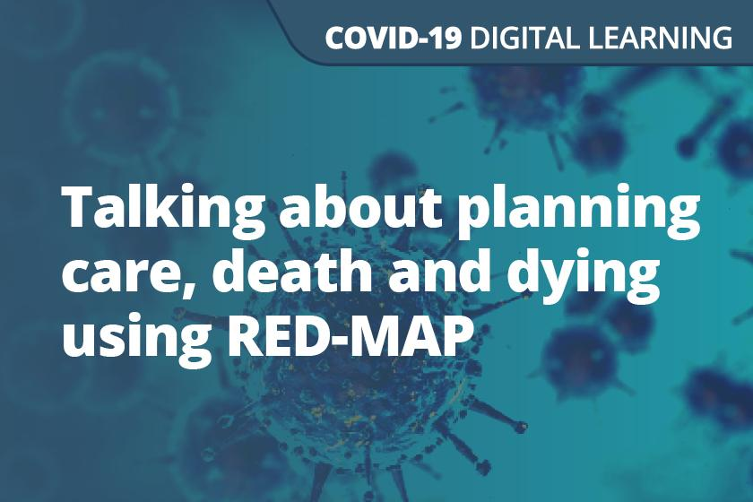 Using RED-MAP - Talking about Planning Care, Death and Dying