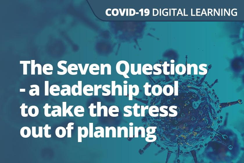 The Seven Questions - a leadership tool to take the stress out of planning