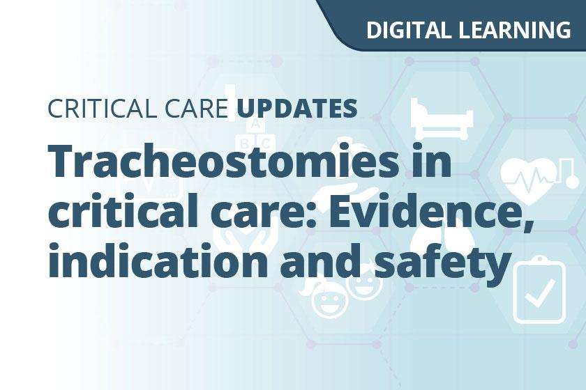 Tracheostomies in critical care: Evidence, indication and safety